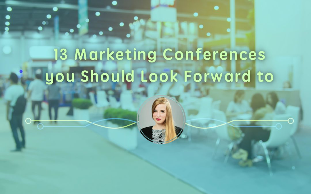 13 Marketing Conferences You Should Attend At Least Once in Your Life